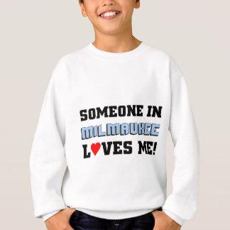Someone in Milwaukee loves me Sweatshirt