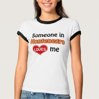 Someone in Montenegro loves me T-Shirt