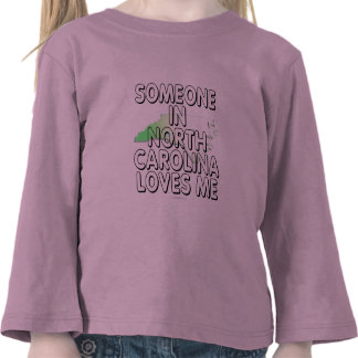 Someone in North Carolina loves me T Shirt