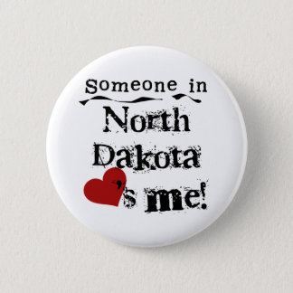 Someone In North Dakota Loves Me Button