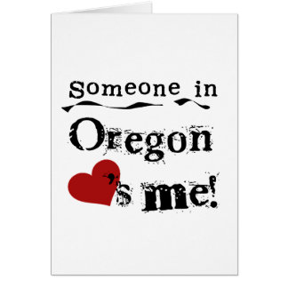 Someone In Oregon Loves Me Card