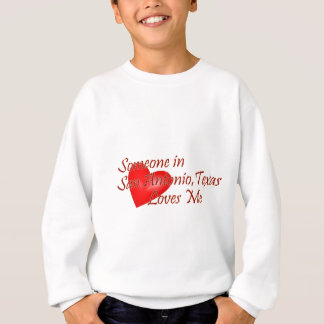 Someone in San Antonio Texas Loves Me Sweatshirt
