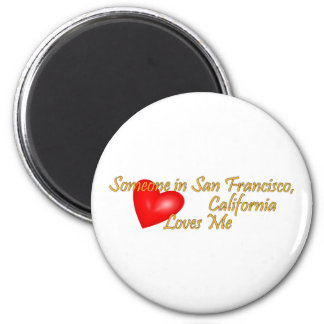 Someone in San Francisco Loves me 2 Inch Round Magnet