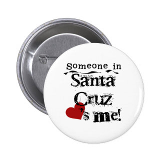 Someone in Santa Cruz Pinback Button