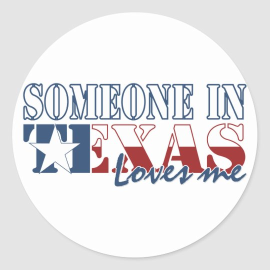Someone in Texas Loves Me Classic Round Sticker