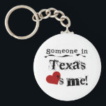 "Someone In Texas Loves Me Keychain<br><div class=""desc"">Anyone from Texas would be doing well to give this great design to a special someone in their life.</div>"