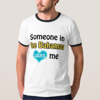 Someone in the Bahamas loves me T-Shirt