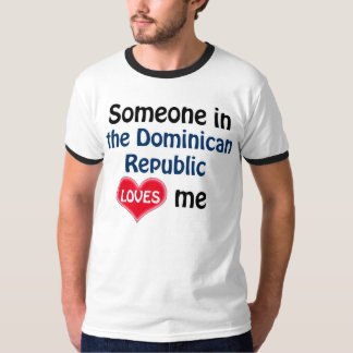 Someone in the Dominican Republic loves me T-Shirt
