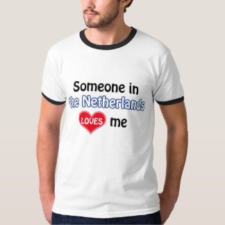 Someone in the Netherlands loves me T-Shirt