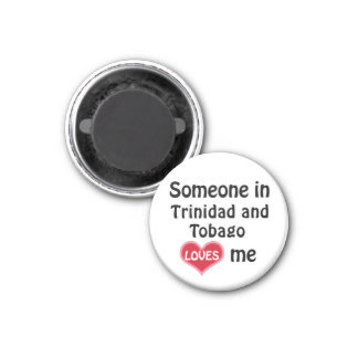 Someone in Trinidad and Tobago loves me 1 Inch Round Magnet