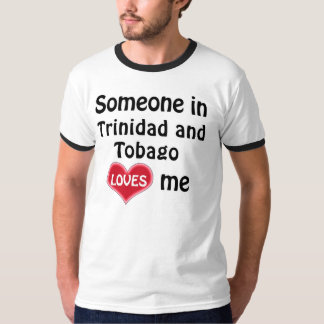 Someone in Trinidad and Tobago loves me T Shirt