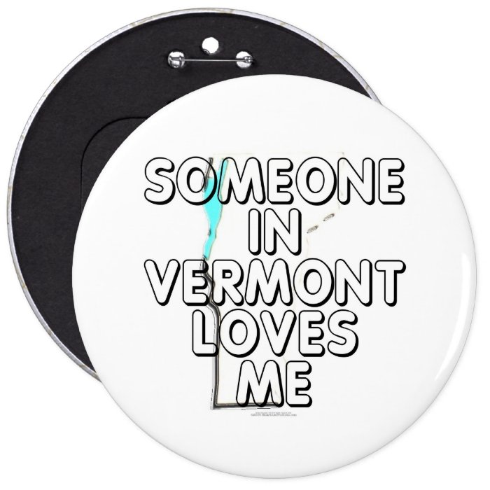 Someone in Vermont loves me Button