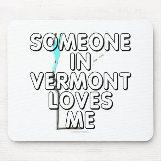 Someone in Vermont loves me Mouse Pads