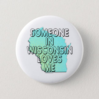 Someone in Wisconsin loves me Button