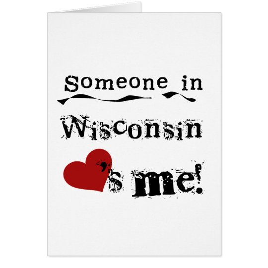 Someone In Wisconsin Loves Me Card