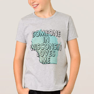 Someone in Wisconsin loves me T-Shirt