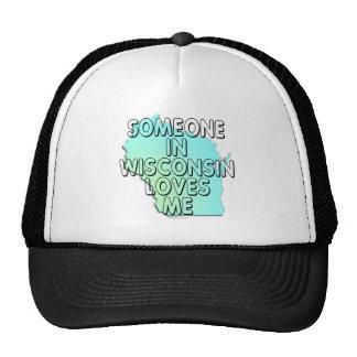 Someone in Wisconsin loves me Trucker Hat