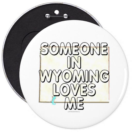 Someone in Wyoming loves me Button