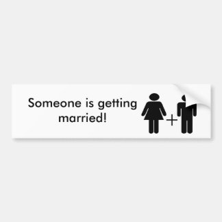 Someone is getting married! Novelty Bumper Sticker Car Bumper Sticker