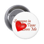 Someone loves me in Dallas, Texas Pinback Buttons
