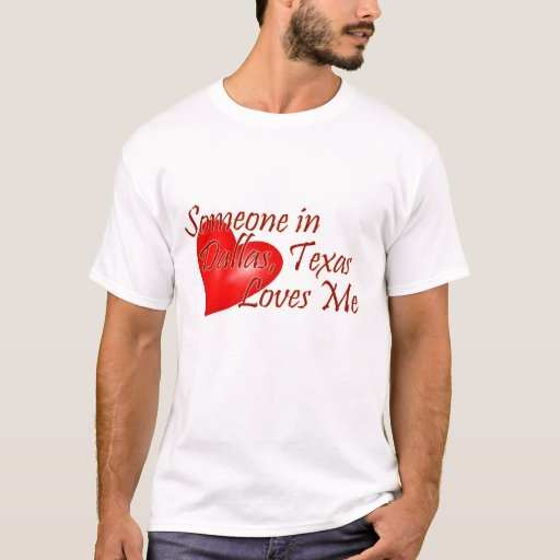 Someone loves me in Dallas, Texas T-Shirt