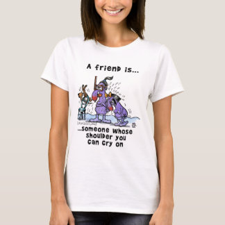 Someone Whose Shoulder You Can Cry On T-Shirt
