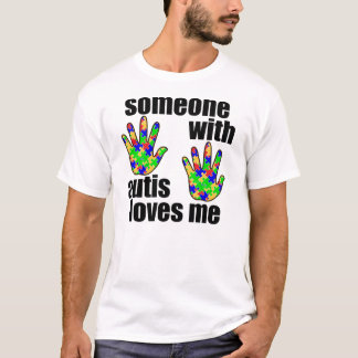 SOMEONE WITH AUTIS LOVES ME T-Shirt