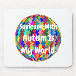 Someone With Autism Is My World Mouse Pad