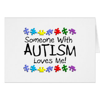 Someone With Autism Loves Me Card