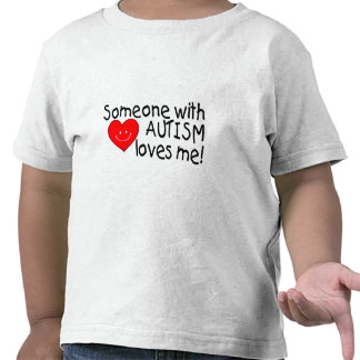 Someone With Autism Loves Me (Heart) Tee Shirts