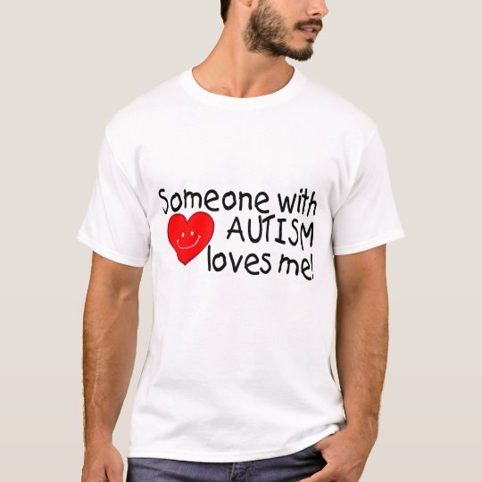 Someone With Autism Loves Me T-Shirt