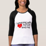Someone With Autism Loves Me Tees