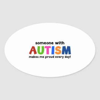 Someone With Autism Makes Me Proud Every Day Oval Sticker