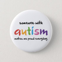 someone with autism makes me proud everyday autism button