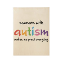 someone with autism makes me proud everyday autism wood poster