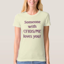 Someone with CFIDS/ME loves you! T-Shirt