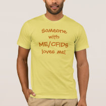 Someone, with, ME/CFIDS, loves me! T-Shirt
