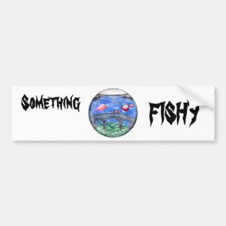 Something fishy! car bumper sticker