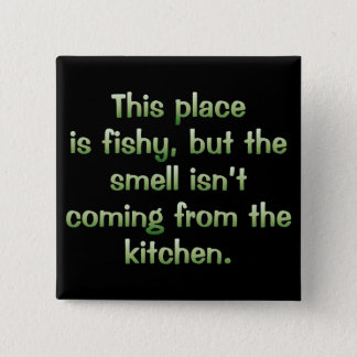 Something is fishy here (sq) pinback button