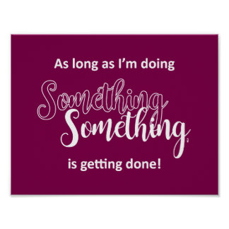 Something Is Getting Done - White Text Poster