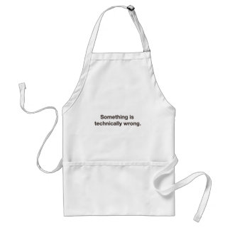 Something is technically wrong. adult apron