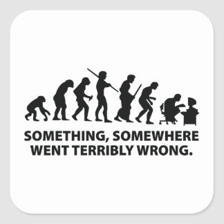 Something, Somewhere Went Terribly Wrong Square Sticker