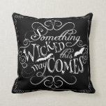 "Something Wicked Chalkboard Halloween Pillow<br><div class=""desc"">Eclectic and spooky text reads,  &quot;Something wicked this way comes&quot;,  with curling,  swirling typography.  On the back a gothic gray on black damask lace pattern coordinates spookily! A terrific addition to your Halloween decor!</div>"