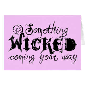Something Wicked Coming Your Way Greeting Card