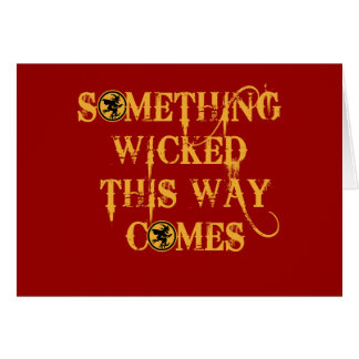 Something Wicked This Way Comes T shirts, Apparel Greeting Card