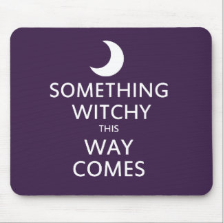 Something Witchy this way Comes Mouse Pad