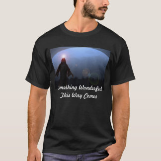Something Wonderful  This Way comes T-Shirt