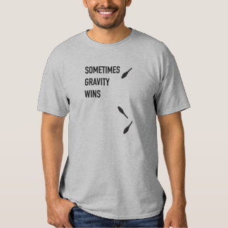 Sometime Gravity Wins shirt