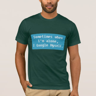 Sometime when I'm alone T-Shirt