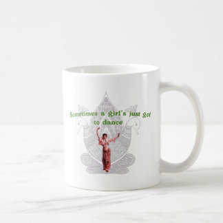 Sometimes a girl's just got to dance classic white coffee mug